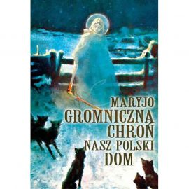 Plakat – Maryjo Gromniczna chroń nasz polski dom